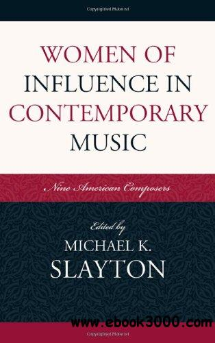 Women of Influence in Contemporary Music: Nine American Composers free download