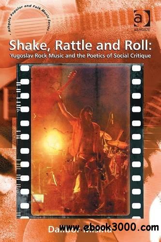 Shake Rattle and Roll: Yugoslav Rock Music and the Poetics of Social Critique free download