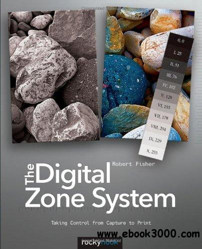 The Digital Zone System: Taking Control from Capture to Print free download