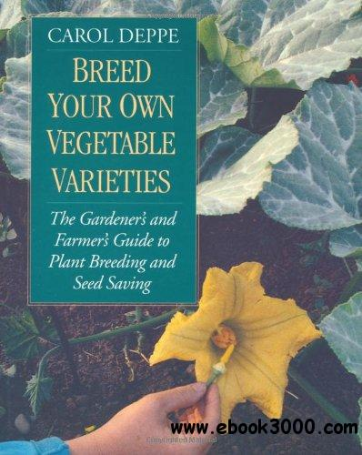 Breed Your Own Vegetable Varieties: The Gardener's & Farmer's Guide to Plant Breeding & Seed Saving free download