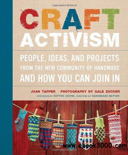 Craft Activism: People, Ideas, and Projects from the New Community of Handmade and How You Can Join In free download