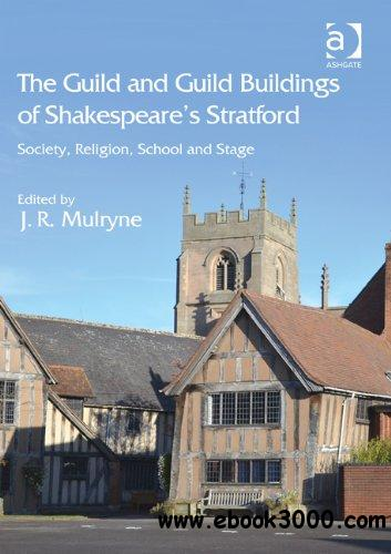 The Guild and Guild Buildings of Shakespeare's Stratford: Society, Religion, School and Stage free download
