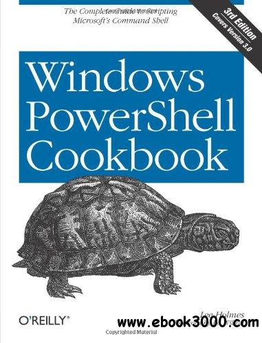 Windows PowerShell Cookbook, 3rd edition: The Complete Guide to Scripting Microsoft's Command Shell free download