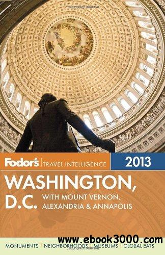 Fodor's Washington, D.C. 2013: with Mount Vernon, Alexandria & Annapolis (Full-color Travel Guide) free download