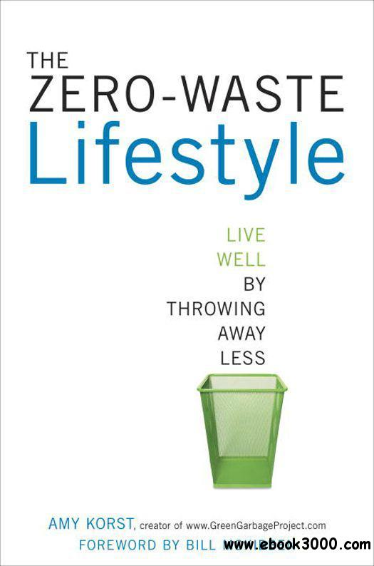 The Zero-Waste Lifestyle: Live Well by Throwing Away Less free download
