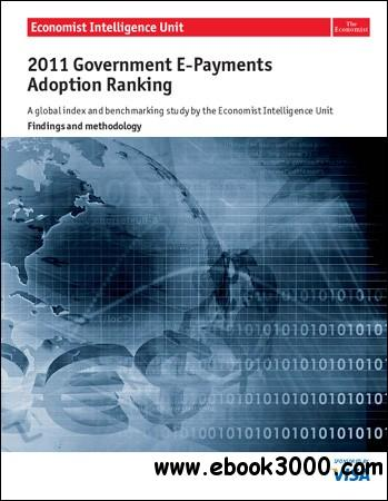The Economist (Intelligence Unit) - 2011 Government E-Payments Adoption Ranking (2012) free download