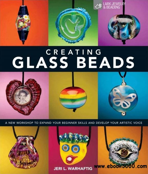 Creating Glass Beads: A New Workshop to Expand Your Beginner Skills and Develop Your Artistic Voice free download