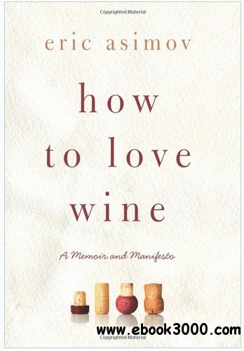 How to Love Wine: A Memoir and Manifesto free download