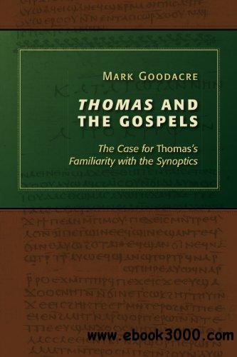 Thomas and the Gospels: The Case for Thomas's Familiarity with the Synoptics free download