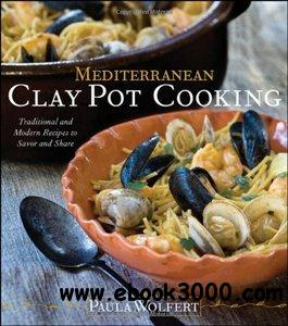 Mediterranean Clay Pot Cooking: Traditional and Modern Recipes to Savor and Share free download