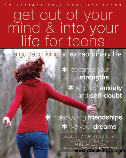 Get Out of Your Mind and Into Your Life for Teens: A Guide to Living an Extraordinary Life free download