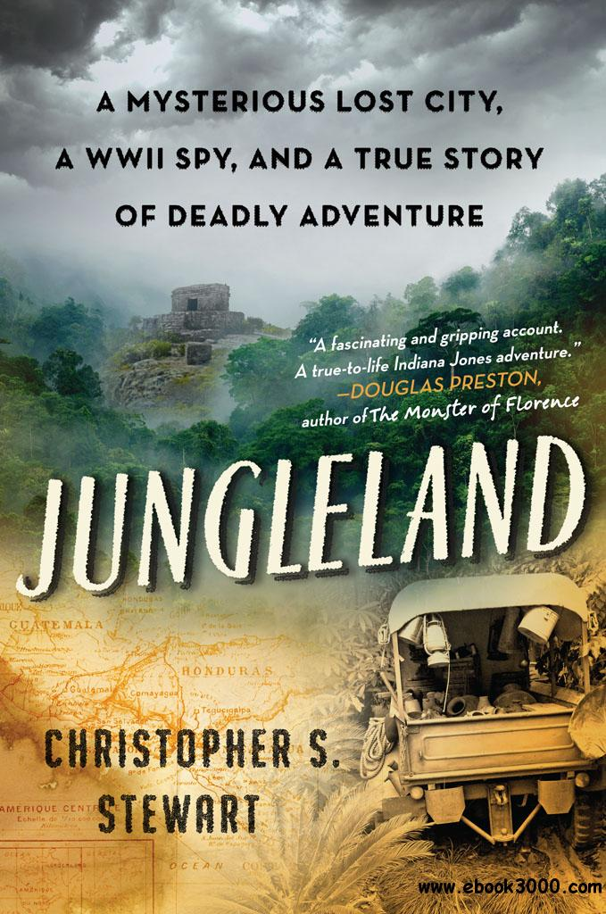 Jungleland: A Mysterious Lost City, a WWII Spy, and a True Story of Deadly Adventure free download