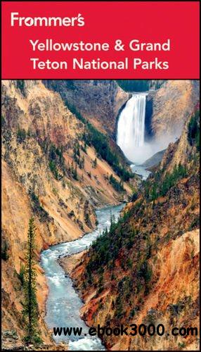 Frommer's Yellowstone and Grand Teton National Parks (Park Guides), 8 edition free download