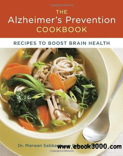 The Alzheimer's Prevention Cookbook: 100 Recipes to Boost Brain Health free download