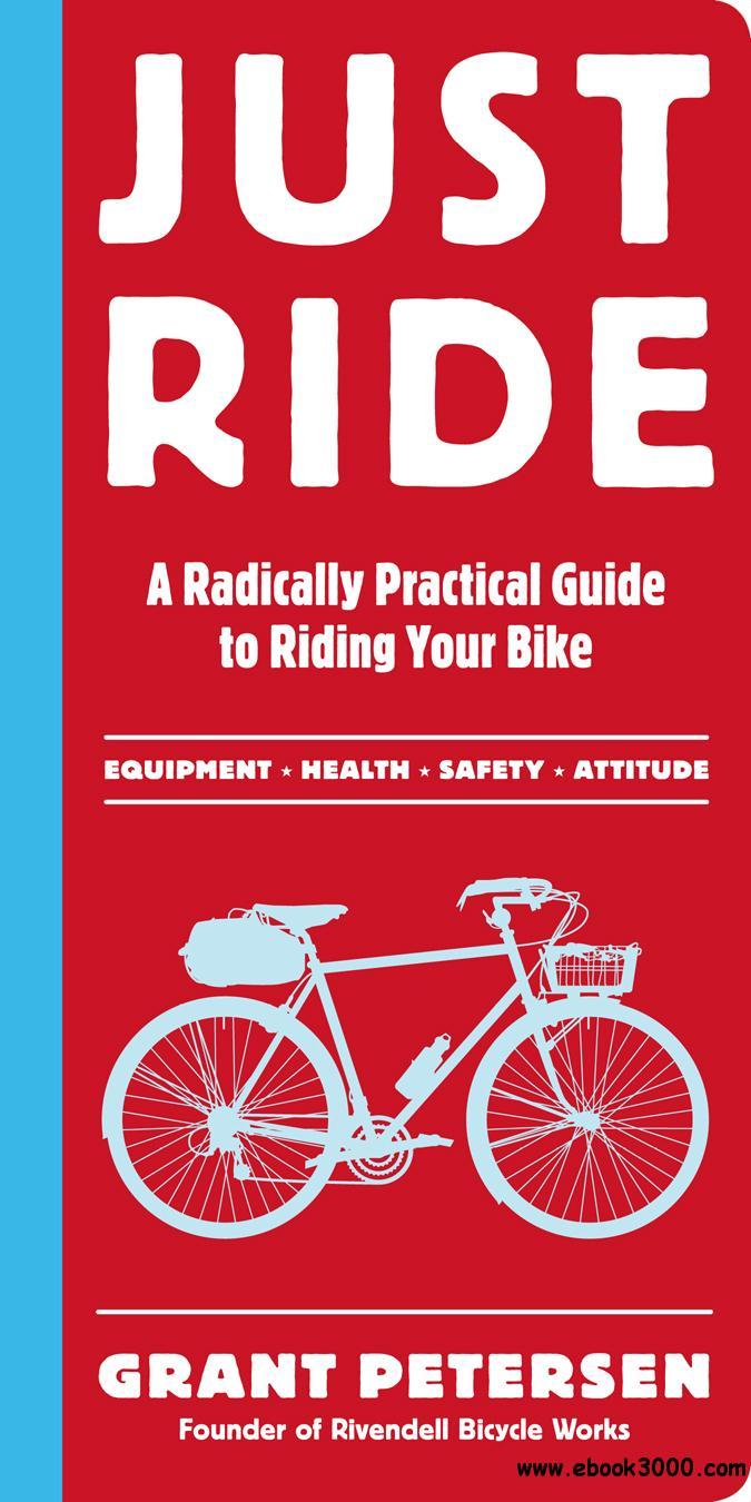 Just Ride: A Radically Practical Guide to Riding Your Bike free download