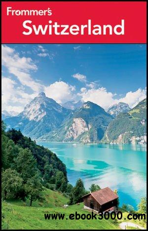Frommer's Switzerland (Frommer's Complete Guides) (15th Edition) free download