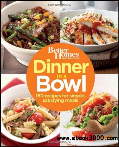 Dinner in a Bowl: 160 Recipes for Simple, Satisfying Meals free download