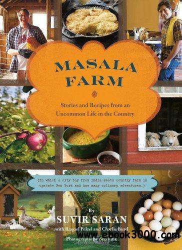 Masala Farm: Stories and Recipes from an Uncommon Life in the Country free download