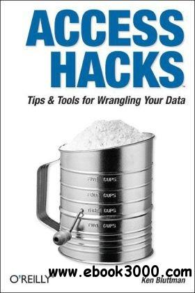 Access Hacks: Tips & Tools for Wrangling Your Data free download