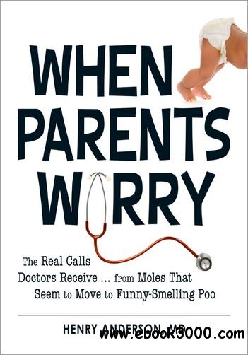 When Parents Worry: The Real Calls Doctors Receive...from Moles That Seem to Move to Funny-Smelling Poo free download