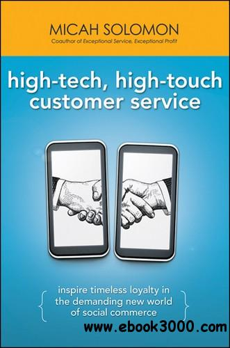 High-Tech, High-Touch Customer Service: Inspire Timeless Loyalty in the Demanding New World of Social Commerce free download