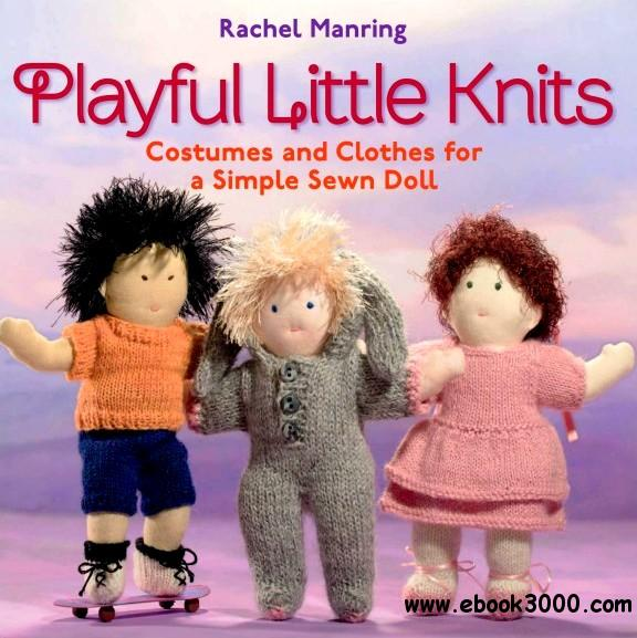 Playful Little Knits: Costumes and Clothes for a Simple Sewn Doll free download