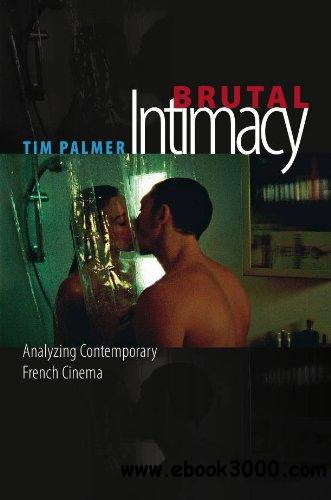 Brutal Intimacy: Analyzing Contemporary French Cinema free download