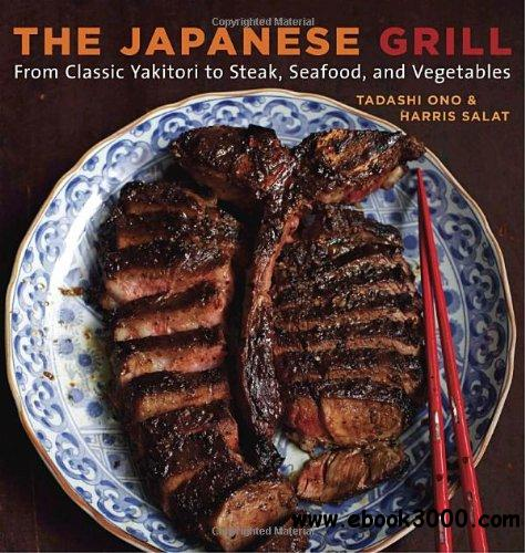 The Japanese Grill: From Classic Yakitori to Steak, Seafood, and Vegetables free download