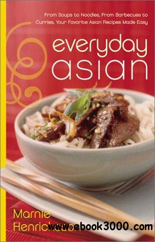 Everyday Asian: From Soups to Noodles, From Barbecues to Curries, Your Favorite Asian Recipes Made Easy free download