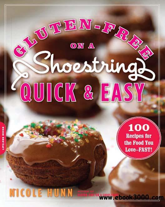 Gluten-Free on a Shoestring, Quick and Easy: 100 Recipes for the Food You Love-Fast! free download