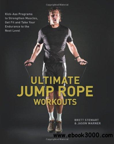 Ultimate Jump Rope Workouts: Kick-Ass Programs to Strengthen Muscles, Get Fit, and Take Your Endurance to the Next Level free download