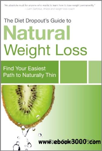 The Diet Dropout's Guide to Natural Weight Loss: Find Your Easiest Path to Naturally Thin free download