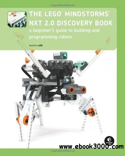 The LEGO MINDSTORMS NXT 2.0 Discovery Book: A Beginner's Guide to Building and Programming Robots free download