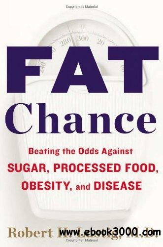 Fat Chance: Beating the Odds Against Sugar, Processed Food, Obesity, and Disease free download