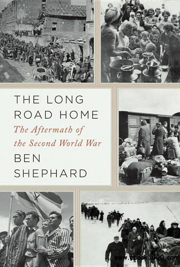 The Long Road Home: The Aftermath of the Second World War free download