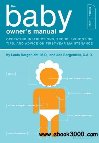 The Baby Owner's Manual: Operating Instructions, Trouble-Shooting Tips, and Advice on First-Year Maintenance free download