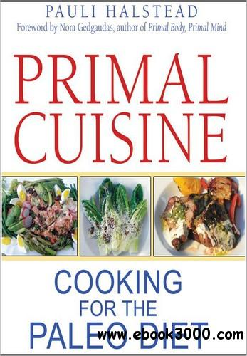 Primal Cuisine: Cooking for the Paleo Diet free download