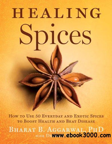 Healing Spices: How to Use 50 Everyday and Exotic Spices to Boost Health and Beat Disease free download