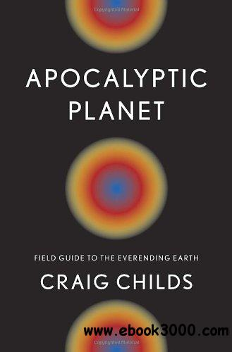 Apocalyptic Planet: Field Guide to the Everending Earth free download