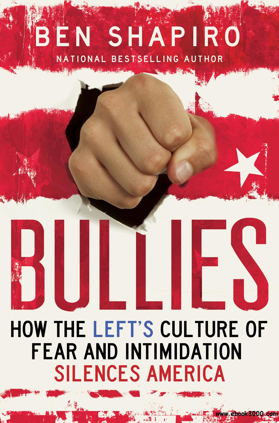 Bullies: How the Left's Culture of Fear and Intimidation Silences Americans free download