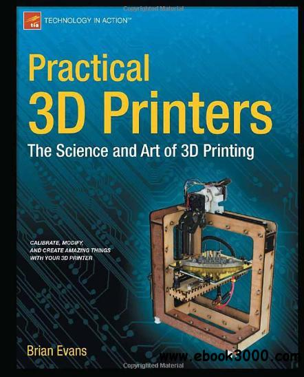 Practical 3D Printers: The Science and Art of 3D Printing free download