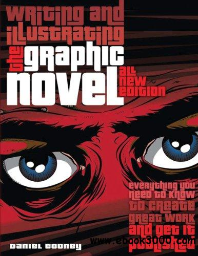Writing and Illustrating the Graphic Novel: Everything You Need to Know to Create Great Work and Get It Published free download