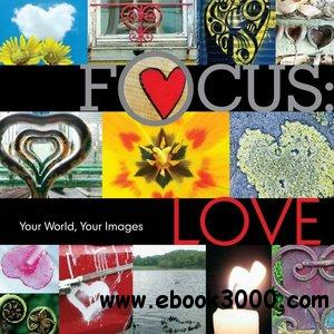 Focus: Love: Your World, Your Images free download
