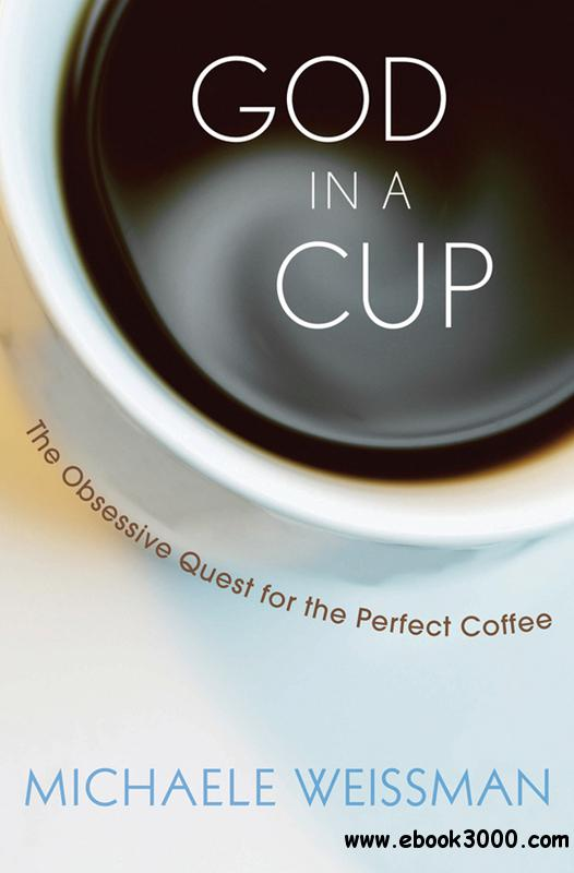 God in a Cup: The Obsessive Quest for the Perfect Coffee free download
