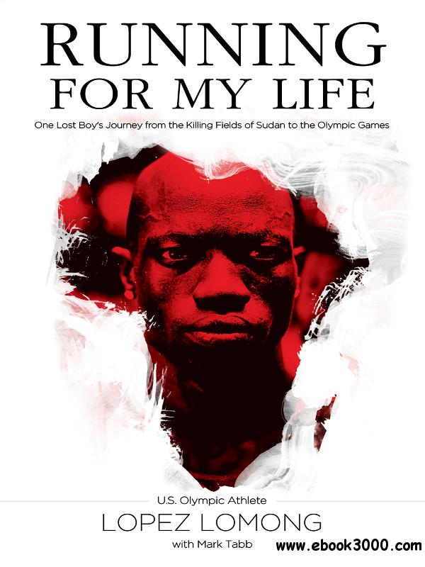 Running for My Life: One Lost Boy's Journey from the Killing Fields of Sudan to the Olympic Games free download