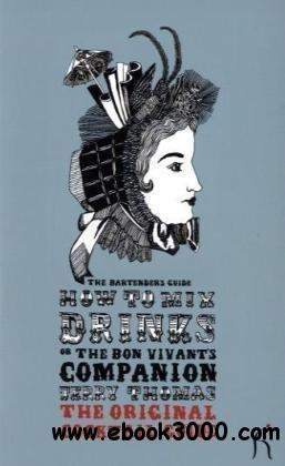 How to Mix Drinks or The Bon Vivant's Companion: The Original Cocktail Guide free download
