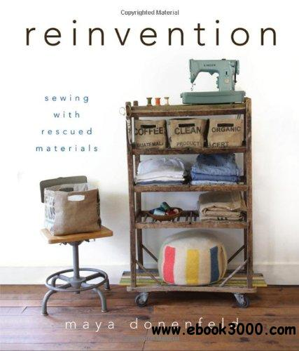Reinvention: Sewing with Rescued Materials free download