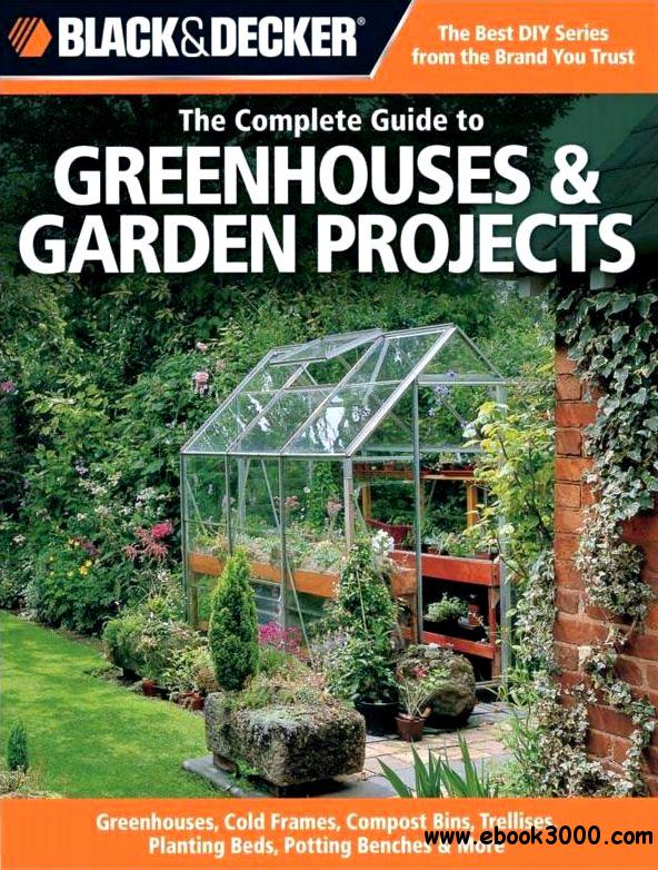 Black & Decker The Complete Guide to Greenhouses & Garden Projects free download