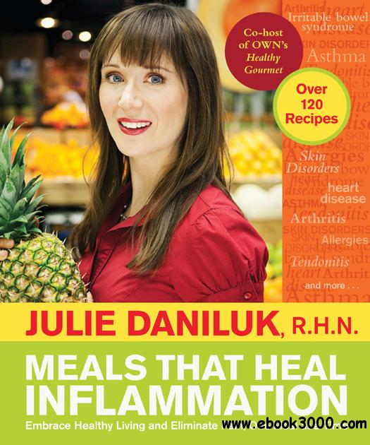 Meals That Heal Inflammation: Embrace Healthy Living and Eliminate Pain, One Meal at at Time free download