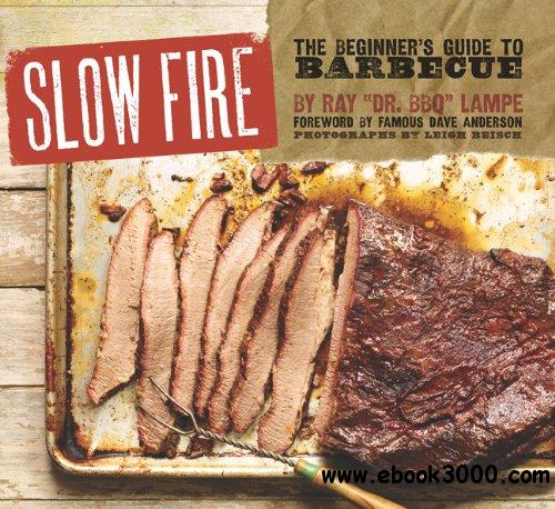 Slow Fire: The Beginner's Guide to Barbecue free download